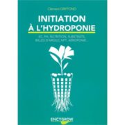 Livre Encygrow - INITIATION A L'HYDROPONIE - EC pH Nutrition Substrats Bille d'argile NFT Aéroponie